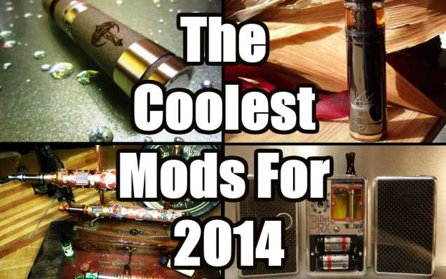 Coolest E-Cig Mods for 2014